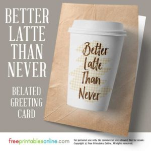 better latte than never card